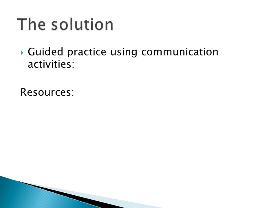  Guided practice using communication activities: Resources: