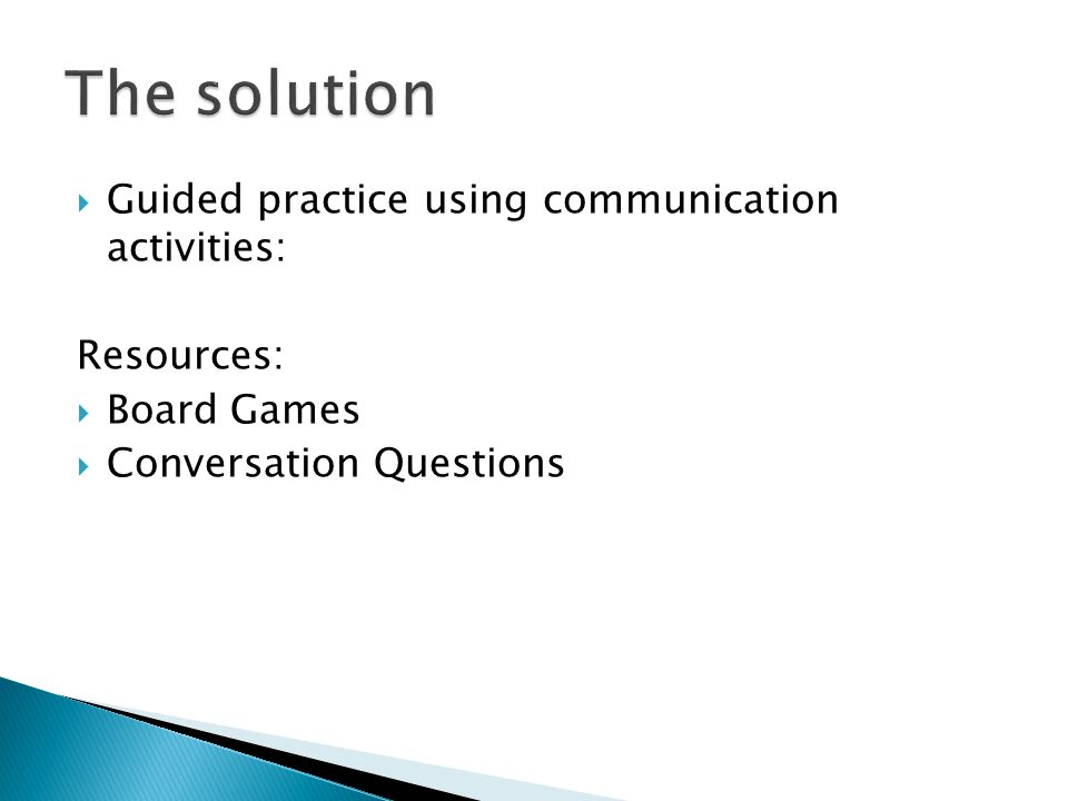  Guided practice using communication activities: Resources:  Board Games  Conversation Questions