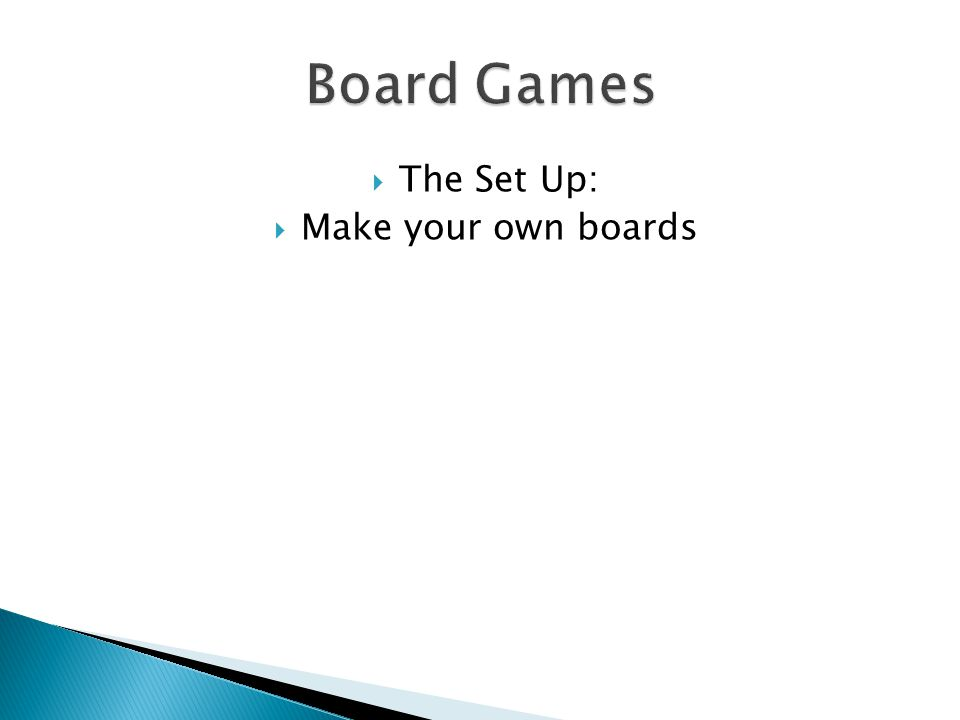  The Set Up:  Make your own boards