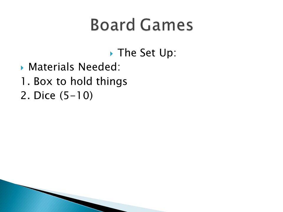 The Set Up:  Materials Needed: 1. Box to hold things 2. Dice (5-10)