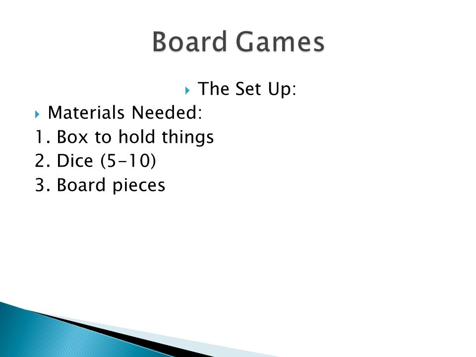  The Set Up:  Materials Needed: 1. Box to hold things 2. Dice (5-10) 3. Board pieces