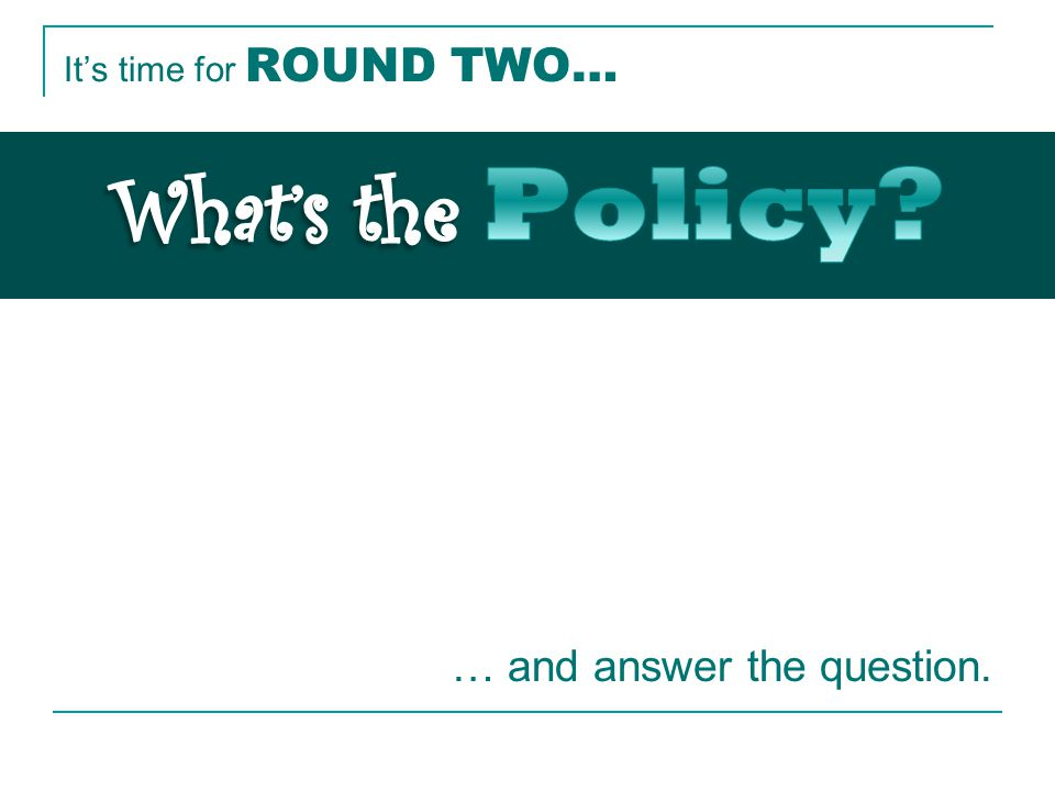It's time for ROUND TWO… … and answer the question.