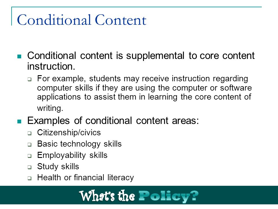 Conditional Content Conditional content is supplemental to core content instruction.