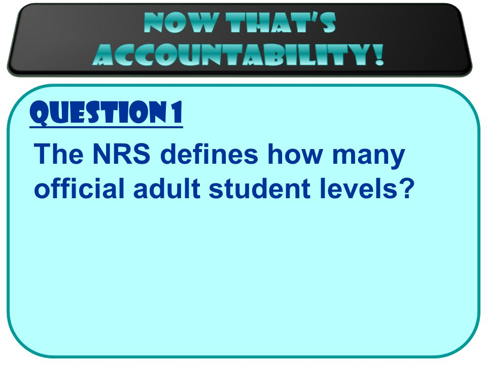 Question 1 The NRS defines how many official adult student levels
