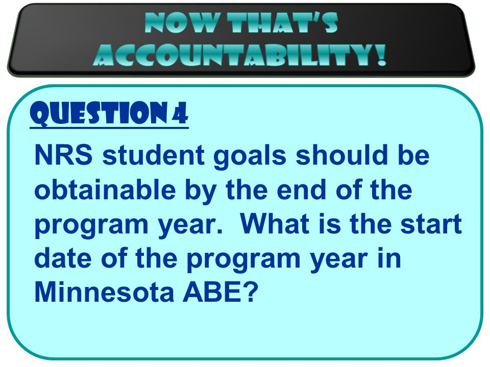 Question 4 NRS student goals should be obtainable by the end of the program year.