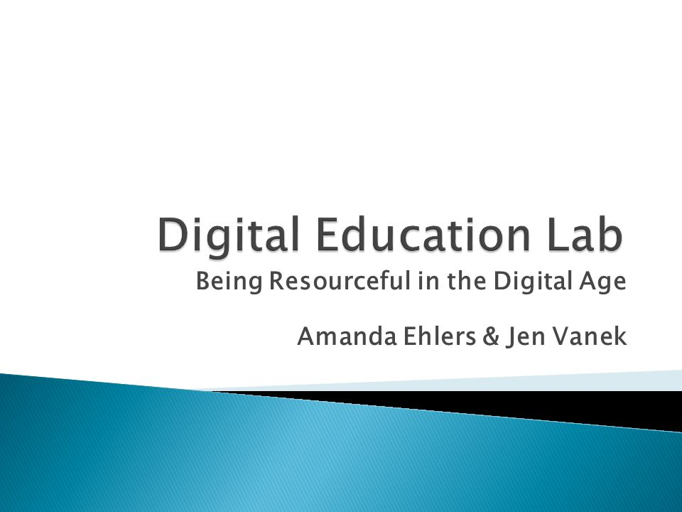 Being Resourceful in the Digital Age Amanda Ehlers & Jen Vanek