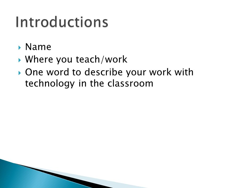  Name  Where you teach/work  One word to describe your work with technology in the classroom