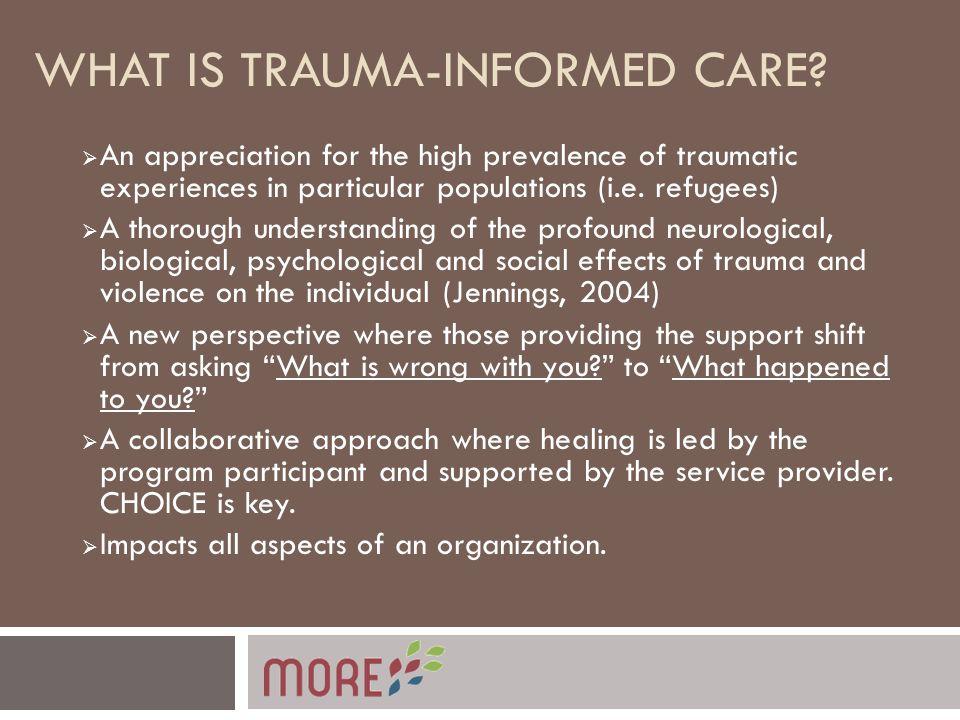 WHY TRAUMA INFORMED CARE. General population trauma: 61% of men, 51% of women.