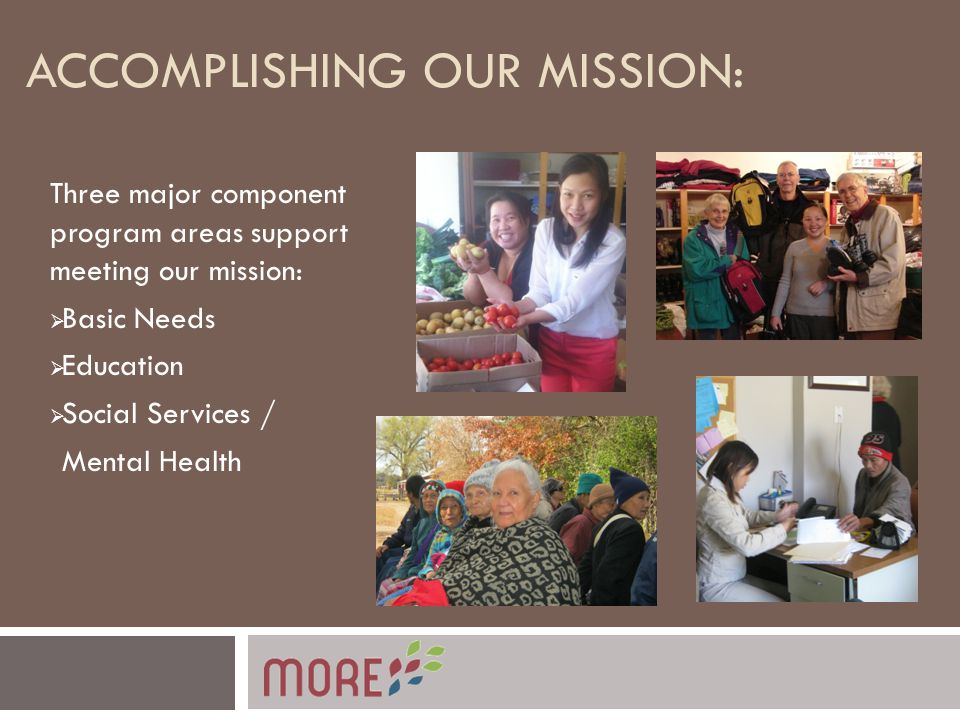 ACCOMPLISHING OUR MISSION: Three major component program areas support meeting our mission:  Basic Needs  Education  Social Services / Mental Health