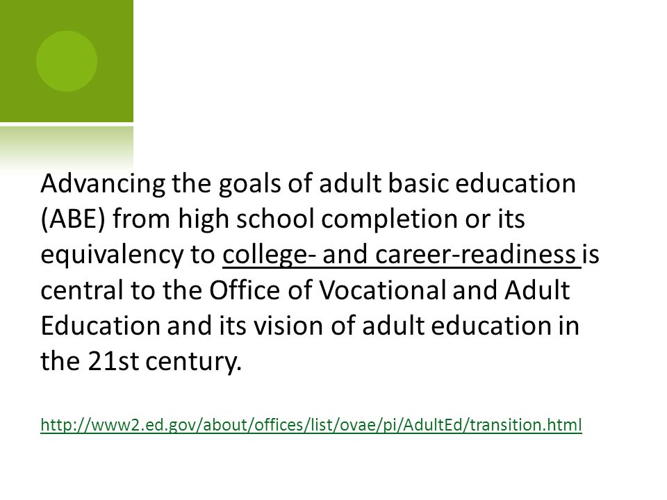 Advancing the goals of adult basic education (ABE) from high school completion or its equivalency to college- and career-readiness is central to the O