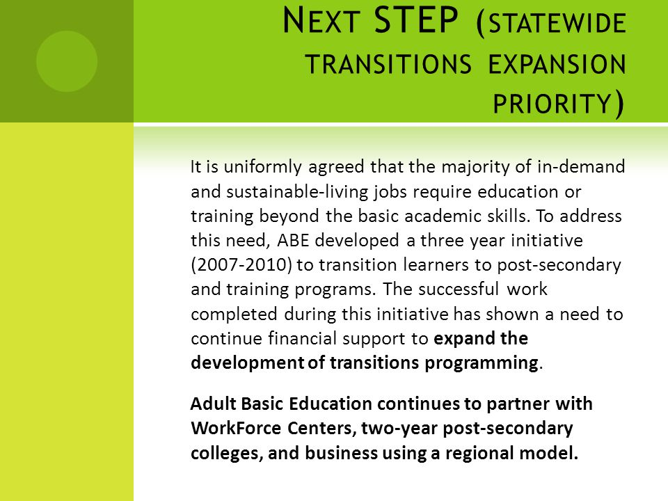 N EXT STEP ( STATEWIDE TRANSITIONS EXPANSION PRIORITY ) It is uniformly agreed that the majority of in-demand and sustainable-living jobs require education or training beyond the basic academic skills.