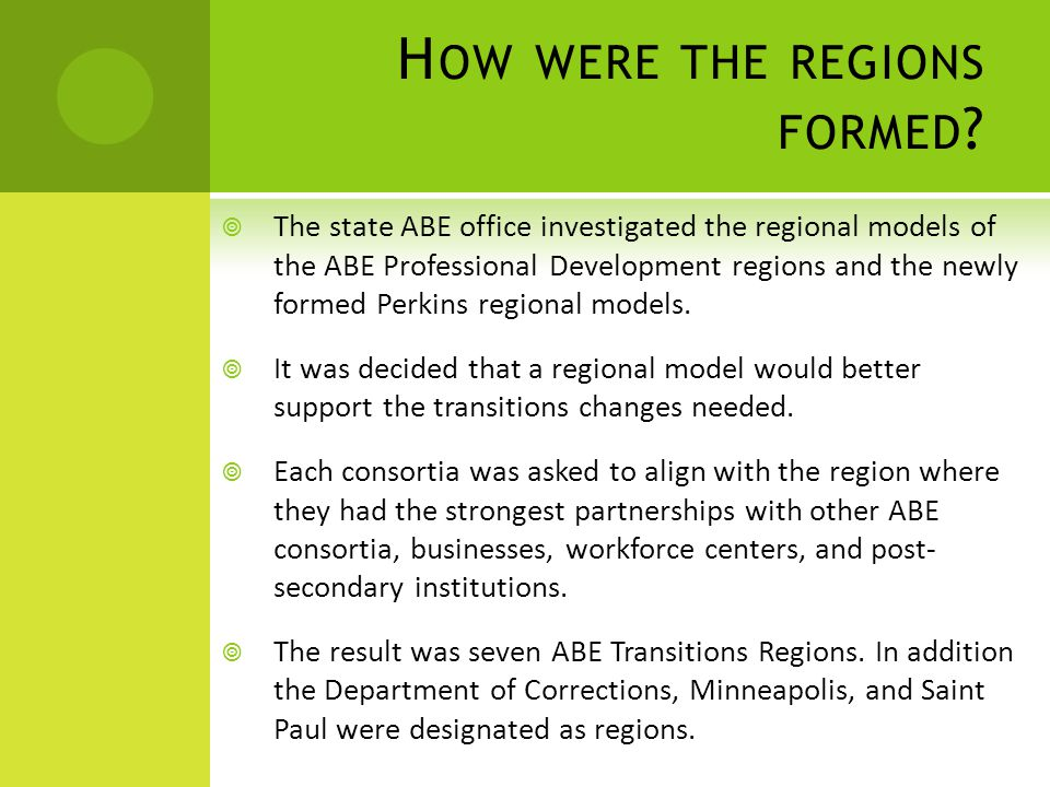H OW WERE THE REGIONS FORMED ?  The state ABE office investigated the regional models of the ABE Professional Development regions and the newly forme