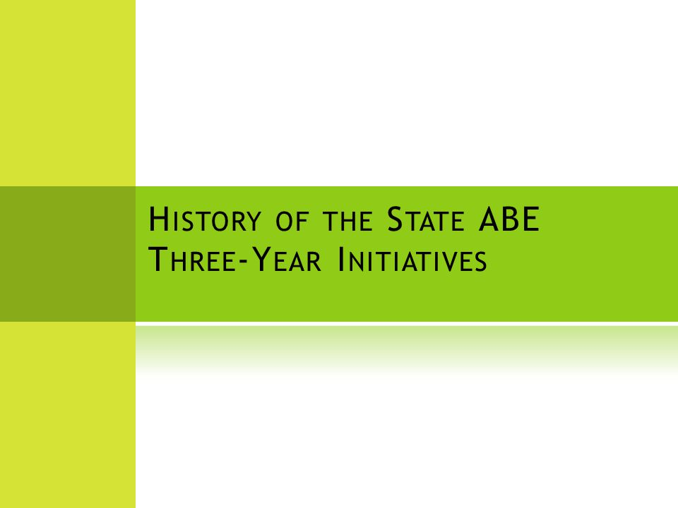 H ISTORY OF THE S TATE ABE T HREE -Y EAR I NITIATIVES