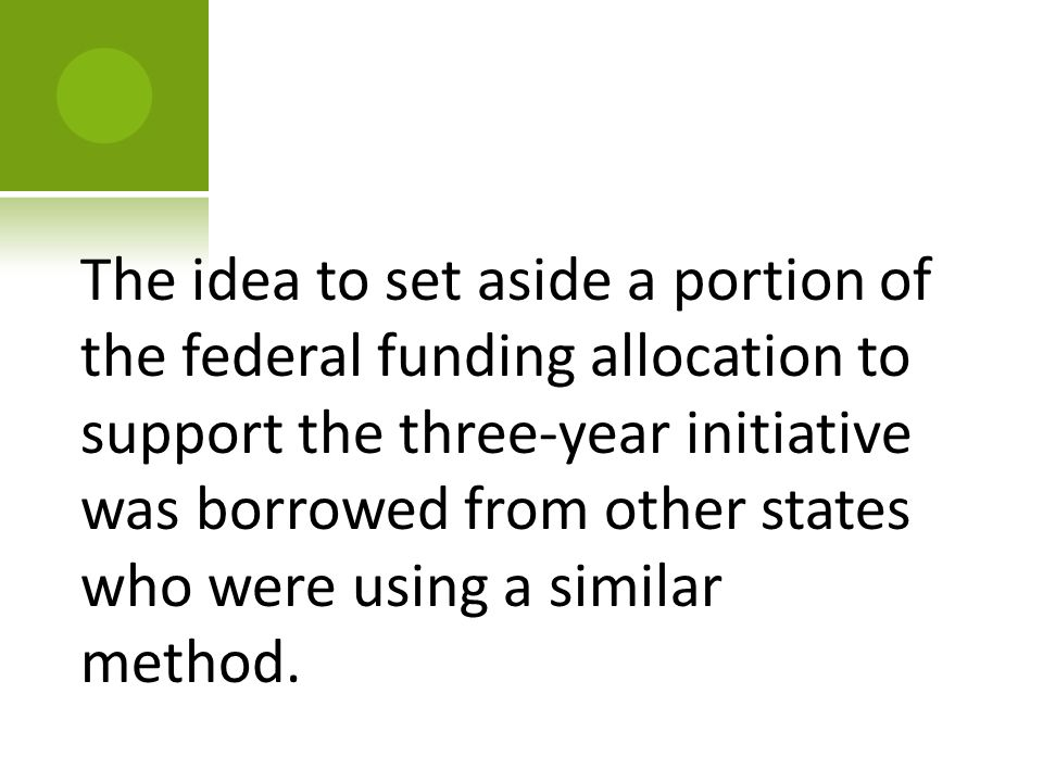 The idea to set aside a portion of the federal funding allocation to support the three-year initiative was borrowed from other states who were using a