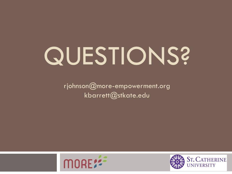 QUESTIONS? rjohnson@more-empowerment.org kbarrett@stkate.edu
