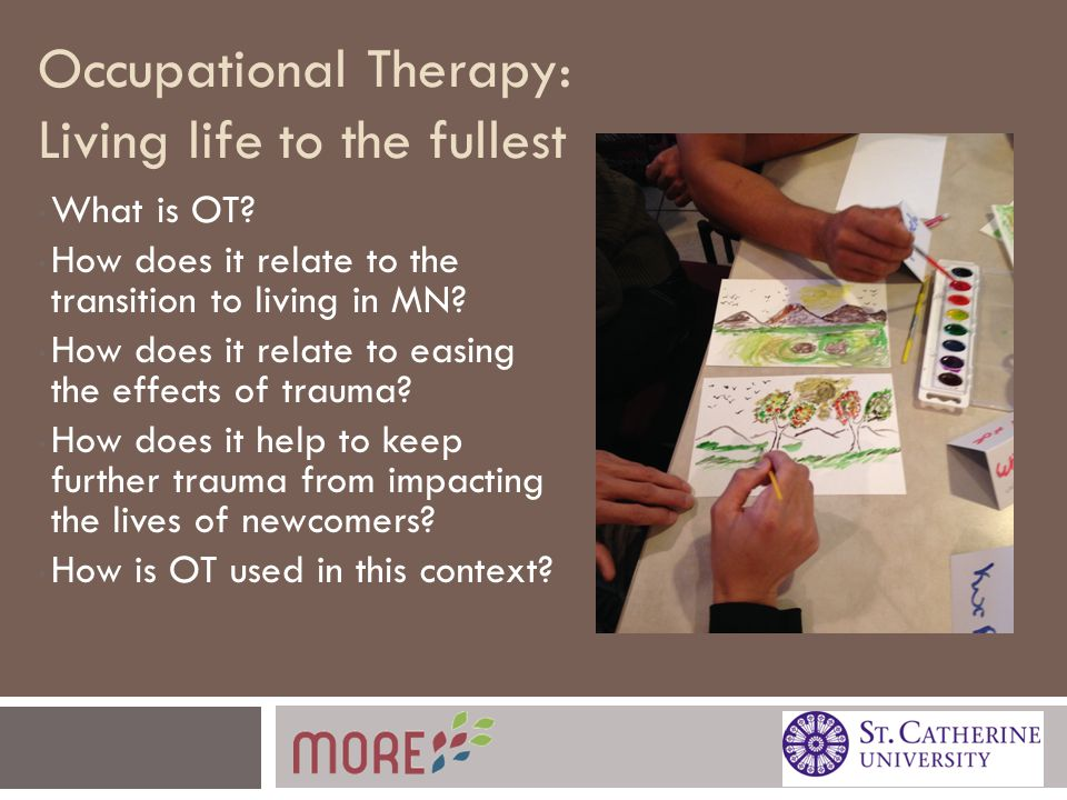 Occupational Therapy: Living life to the fullest What is OT.