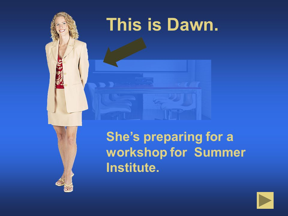 This is Dawn. She's preparing for a workshop for Summer Institute. Introducing Dawn