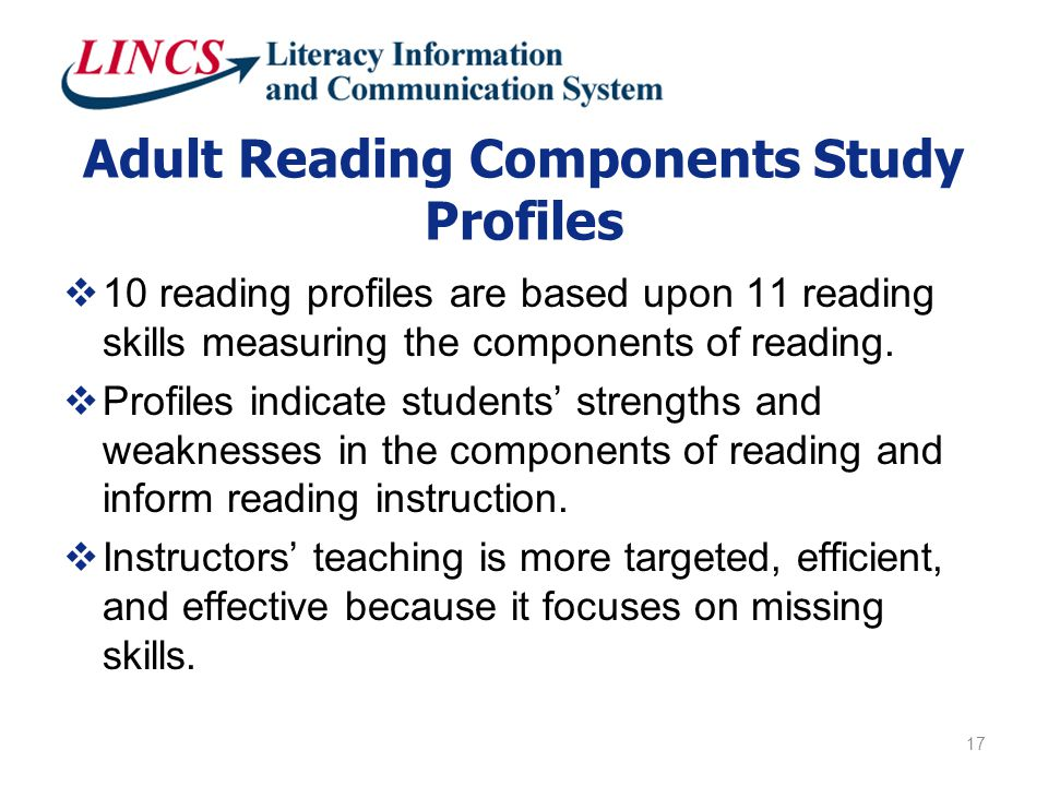Adult Reading Components Study Profiles  10 reading profiles are based upon 11 reading skills measuring the components of reading.