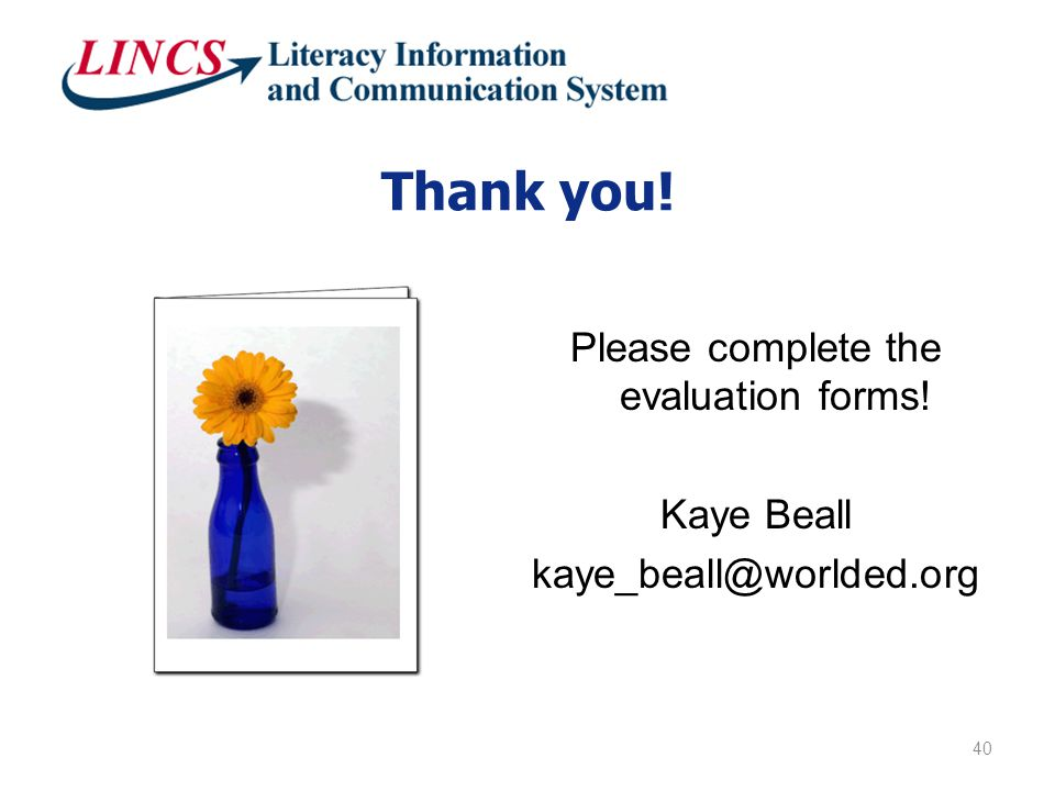 Thank you! Please complete the evaluation forms! Kaye Beall kaye_beall@worlded.org 40