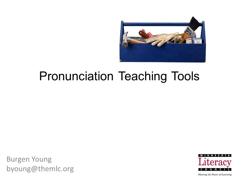 Pronunciation Teaching Tools Burgen Young byoung@themlc.org