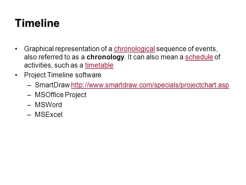 Timeline Graphical representation of a chronological sequence of events, also referred to as a chronology.