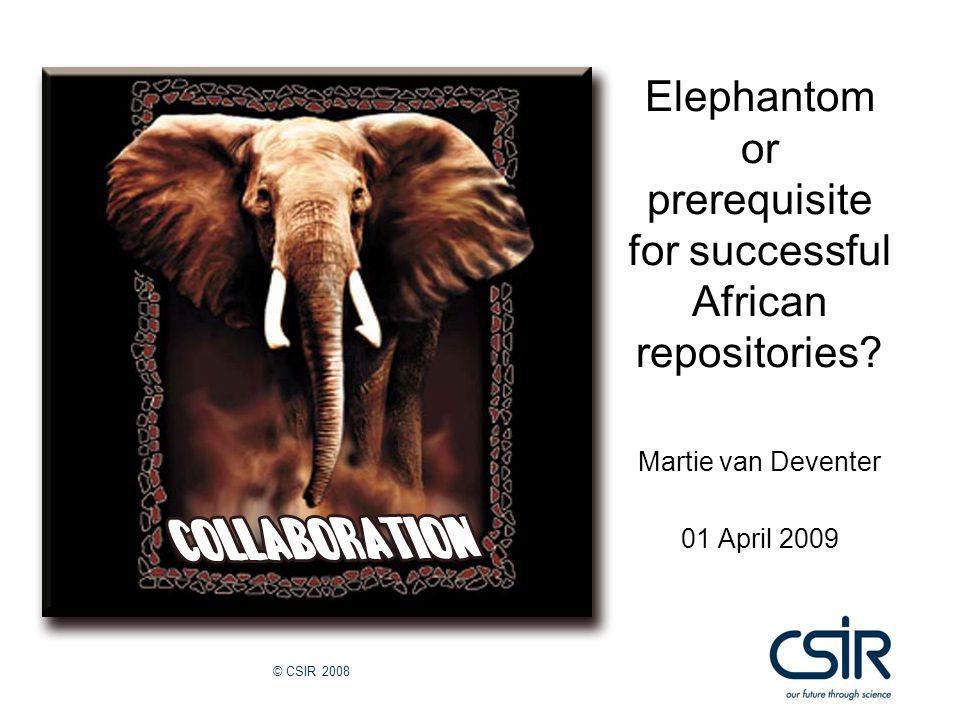 © CSIR 2008 Elephantom or prerequisite for successful African repositories.