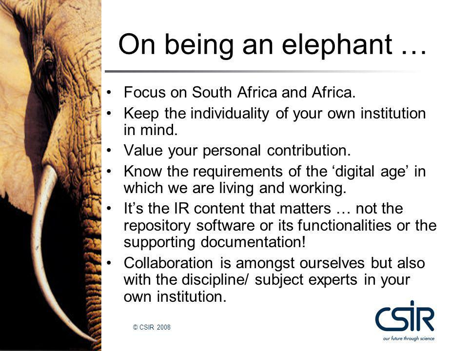 © CSIR 2008 On being an elephant … Focus on South Africa and Africa.