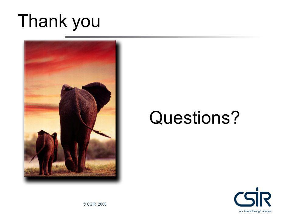 © CSIR 2008 Thank you Questions
