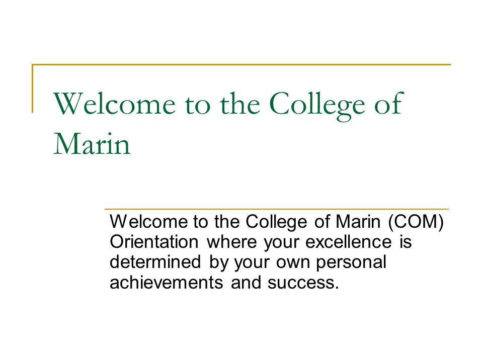 College of Marin- An Opportunity to Develop Personal Excellence The right choice for you!!!.