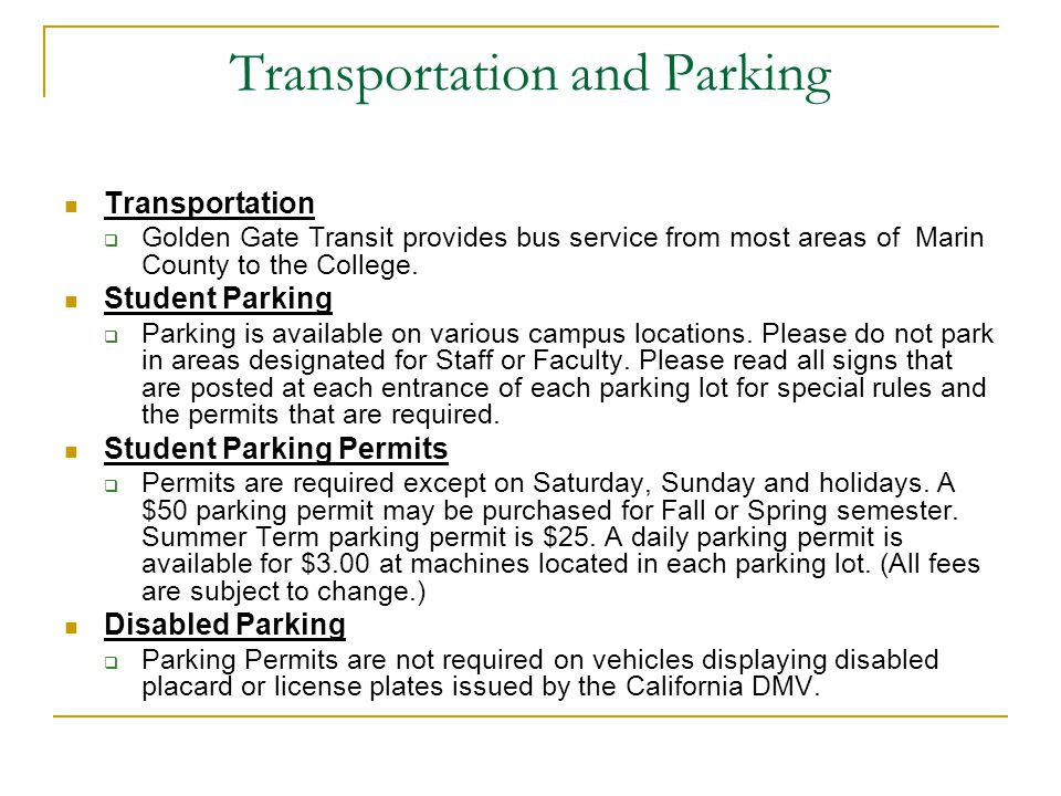 Transportation and Parking Transportation  Golden Gate Transit provides bus service from most areas of Marin County to the College. Student Parking 