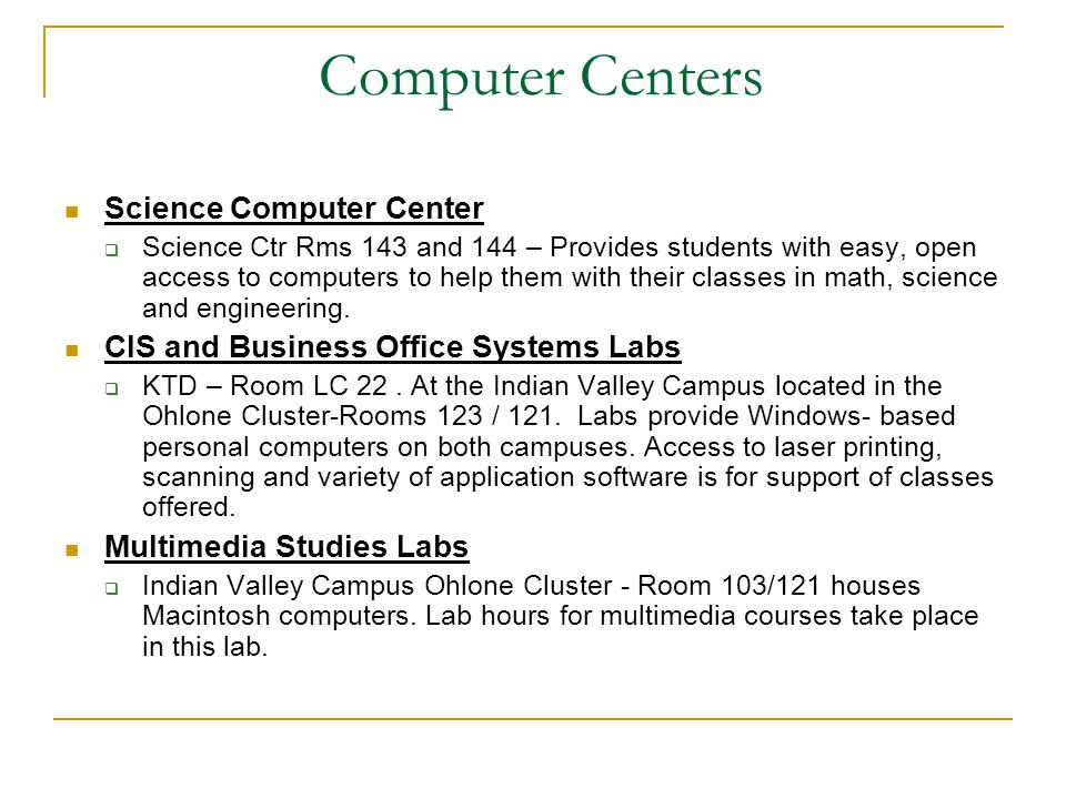 Computer Centers Science Computer Center  Science Ctr Rms 143 and 144 – Provides students with easy, open access to computers to help them with their