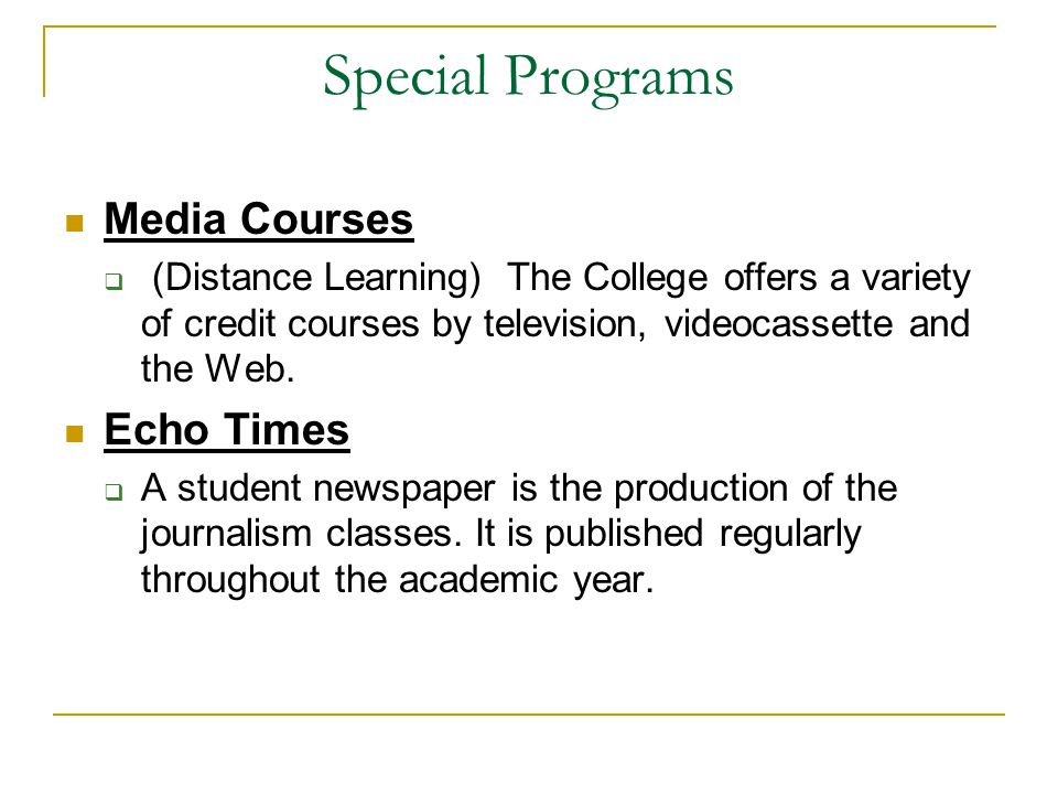 Special Programs Media Courses  (Distance Learning) The College offers a variety of credit courses by television, videocassette and the Web. Echo Tim