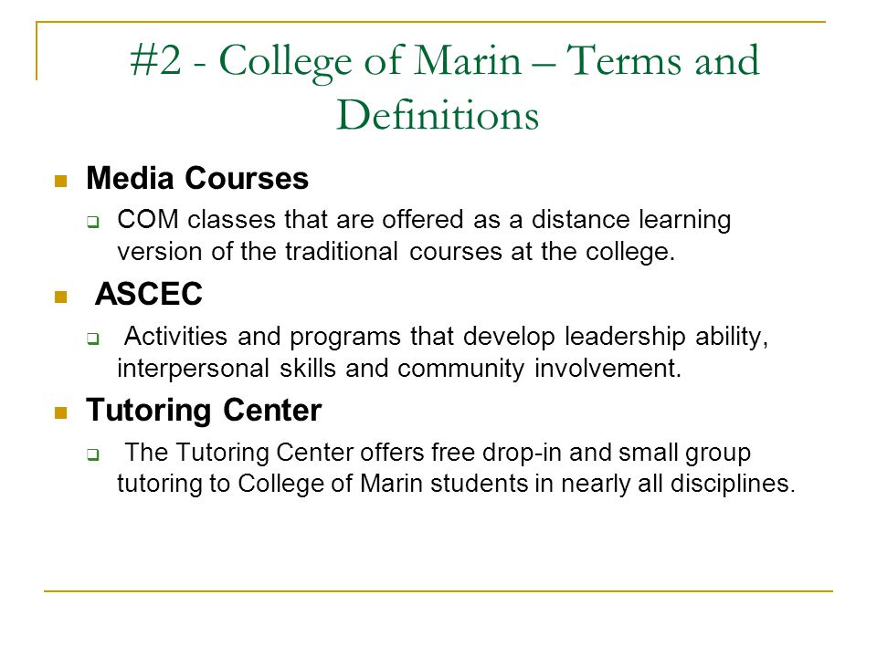 #2 - College of Marin – Terms and Definitions Media Courses  COM classes that are offered as a distance learning version of the traditional courses a