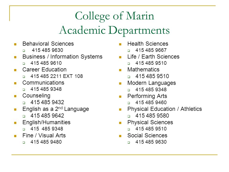 College of Marin Academic Departments Behavioral Sciences  415 485 9630 Business / Information Systems  415 485 9610 Career Education  415 485 2211