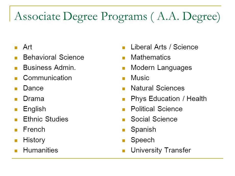 Associate Degree Programs ( A.A. Degree) Art Behavioral Science Business Admin. Communication Dance Drama English Ethnic Studies French History Humani