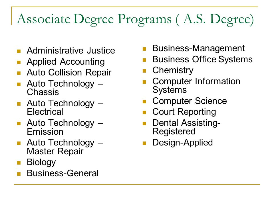 Associate Degree Programs ( A.S. Degree) Administrative Justice Applied Accounting Auto Collision Repair Auto Technology – Chassis Auto Technology – E