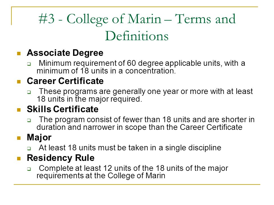 #3 - College of Marin – Terms and Definitions Associate Degree  Minimum requirement of 60 degree applicable units, with a minimum of 18 units in a co