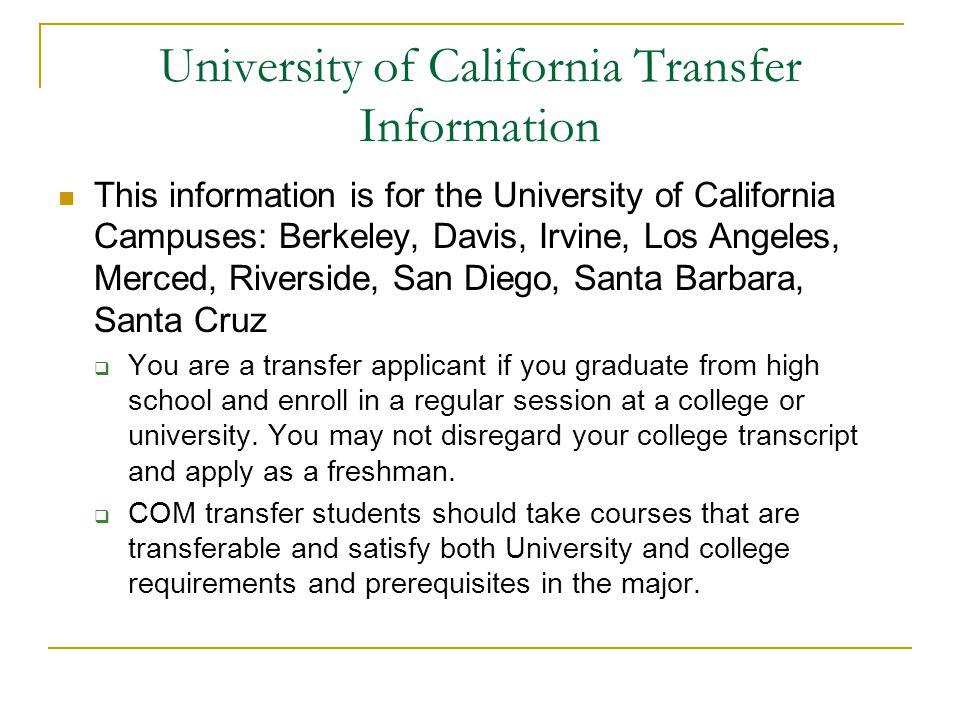 University of California Transfer Information This information is for the University of California Campuses: Berkeley, Davis, Irvine, Los Angeles, Mer
