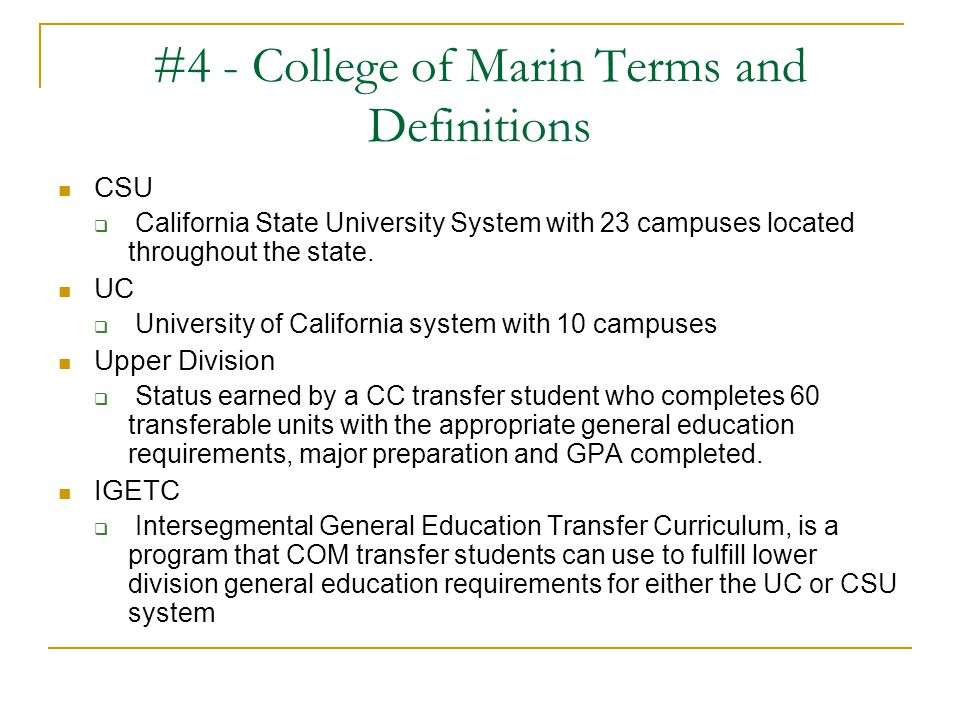 #4 - College of Marin Terms and Definitions CSU  California State University System with 23 campuses located throughout the state. UC  University of