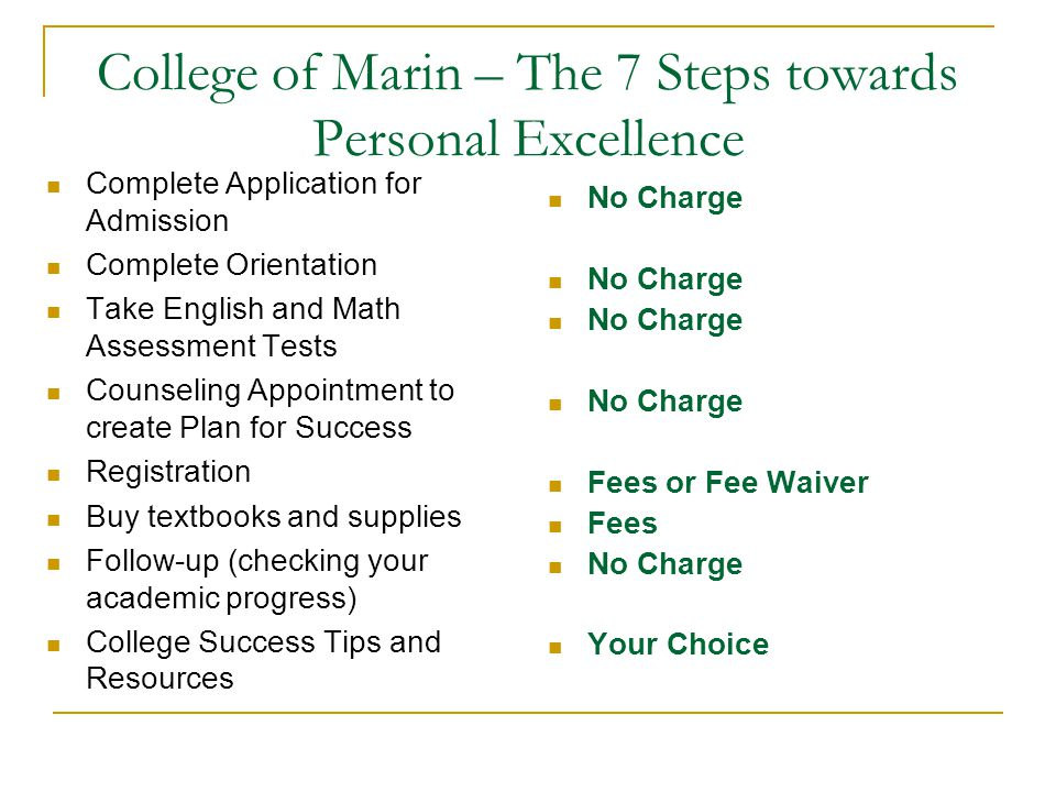 College of Marin – The 7 Steps towards Personal Excellence Complete Application for Admission Complete Orientation Take English and Math Assessment Te