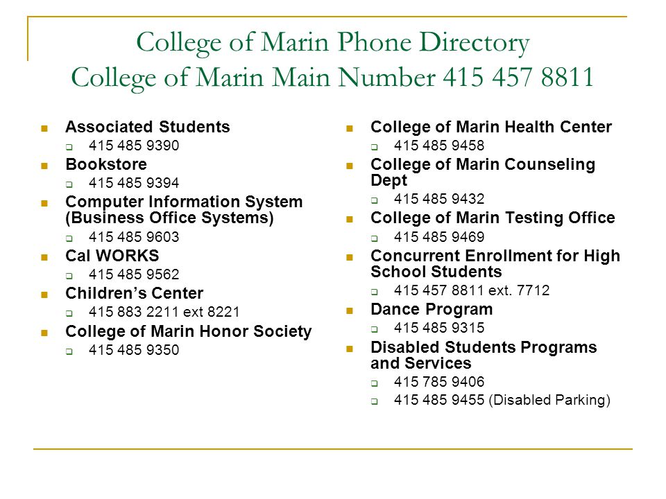 College of Marin Phone Directory College of Marin Main Number 415 457 8811 Associated Students  415 485 9390 Bookstore  415 485 9394 Computer Inform