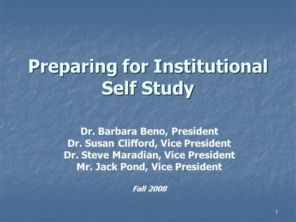 1 Preparing for Institutional Self Study Dr. Barbara Beno, President Dr.