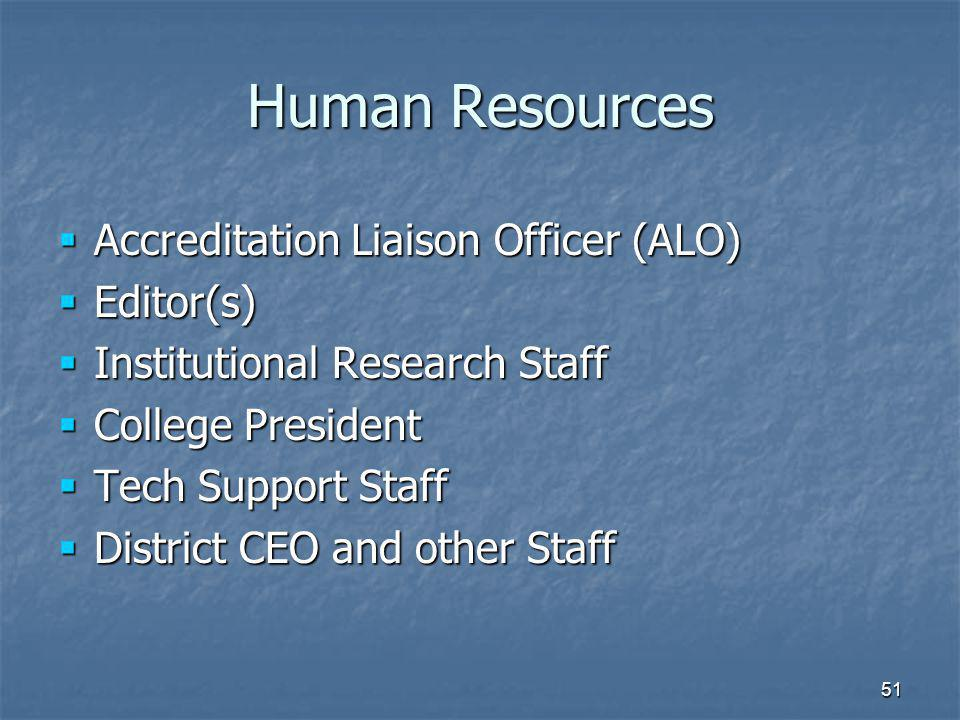 51 Human Resources  Accreditation Liaison Officer (ALO)  Editor(s)  Institutional Research Staff  College President  Tech Support Staff  District CEO and other Staff