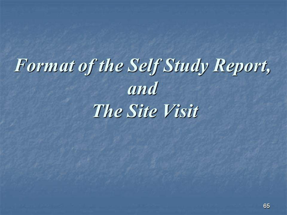 65 Format of the Self Study Report, and The Site Visit