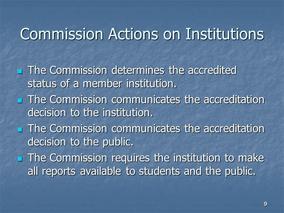 9 Commission Actions on Institutions The Commission determines the accredited status of a member institution.