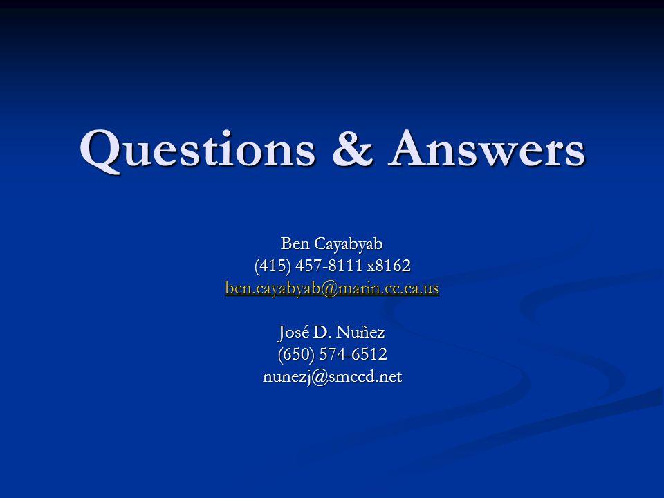 Questions & Answers Ben Cayabyab (415) 457-8111 x8162 ben.cayabyab@marin.cc.ca.us José D.