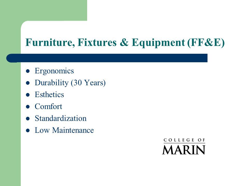 Furniture, Fixtures & Equipment (FF&E) Ergonomics Durability (30 Years) Esthetics Comfort Standardization Low Maintenance