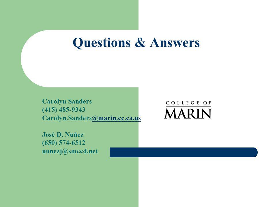 Questions & Answers Carolyn Sanders (415) 485-9343 Carolyn.Sanders@marin.cc.ca.us@marin.cc.ca.us José D.