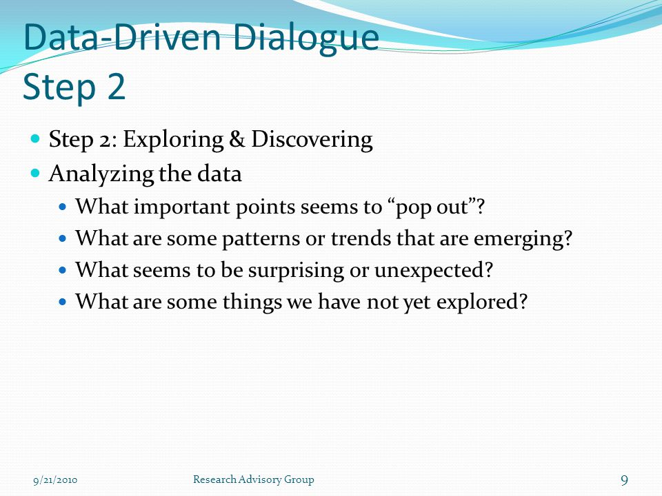 Data-Driven Dialogue Step 3 Step 3: Organizing & Integrating Generating hypotheses (recommendation??) What inferences, explanations, and conclusions might we draw.