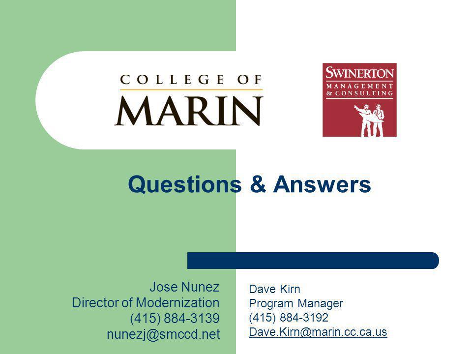 Questions & Answers Jose Nunez Director of Modernization (415) 884-3139 nunezj@smccd.net Dave Kirn Program Manager (415) 884-3192 Dave.Kirn@marin.cc.c